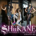 "Nigerian Girl Group SHiiKANE presents ""I Wonder If I Take You Home"" OUT NOW!!"